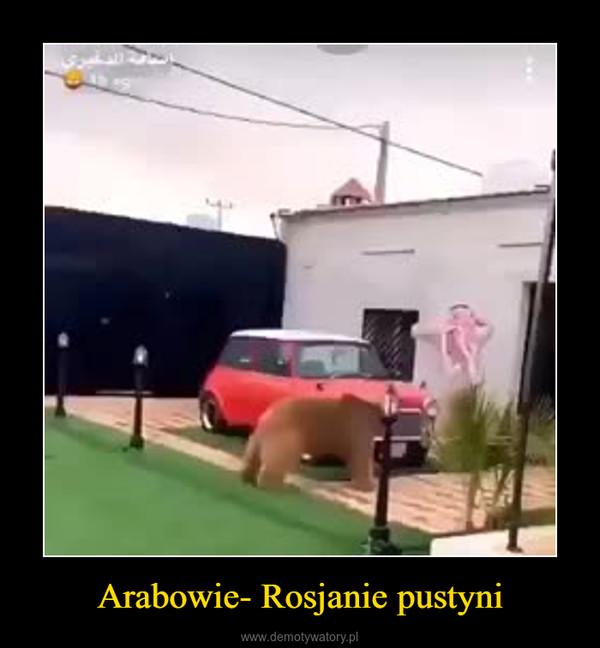 Arabowie- Rosjanie pustyni –