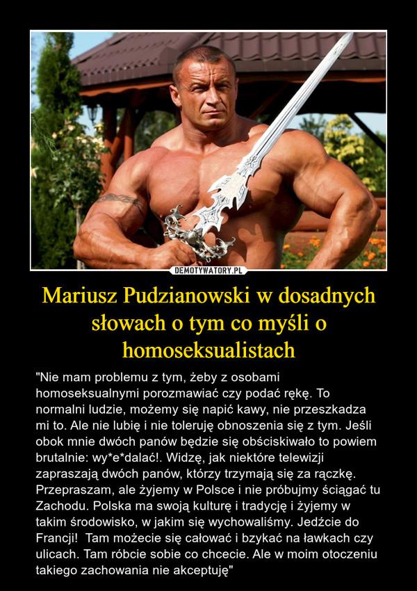 Mariusz Pudzianowski w dosadnych słowach o tym co myśli o homoseksualistach